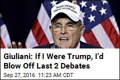 Giuliani: If I Were Trump, I'd Blow Off Last 2 Debates