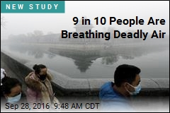 9 in 10 People Are Breathing Deadly Air