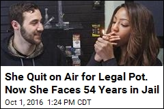 She Quit on Air Over Legal Pot. Now She Faces 54 Years in Jail
