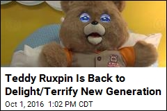 Teddy Ruxpin Is Back to Delight/Terrify New Generation