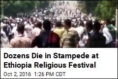 Dozens Die in Stampede at Ethiopia Religious Festival