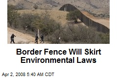 Border Fence Will Skirt Environmental Laws