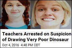 Teachers Arrested on Suspicion of Drawing Very Poor Dinosaur
