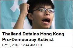 Thailand Detains Hong Kong Pro-Democracy Activist
