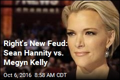 Right's New Feud: Sean Hannity vs. Megyn Kelly