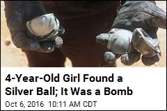 4-Year-Old Girl Found a Silver Ball; It Was a Bomb