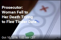 Prosecutor: Woman Fell to Her Death Trying to Flee Tinder Date