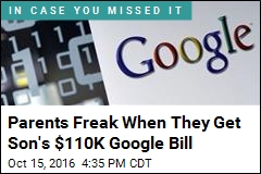 Parents Freak When They Get 12-Year-Old's $110K Google Bill