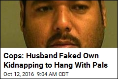 Cops: Husband Faked Own Kidnapping to Hang With Pals