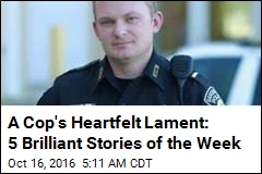 A Cop's Heartfelt Lament: 5 Brilliant Stories of the Week