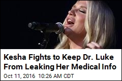 Kesha Fights to Keep Dr. Luke From Leaking Her Medical Info