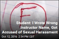 Student: I Wrote Wrong Instructor Name, Got Accused of Sexual Harassment