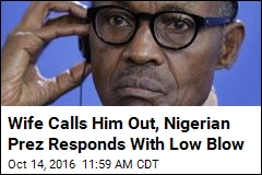 Wife Calls Him Out, Nigerian Prez Responds With Low Blow