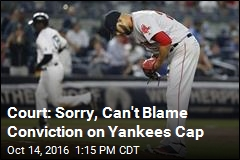 Court: Sorry, Can't Blame Conviction on Yankees Cap