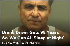 Drunk Driver Gets 99 Years So 'We Can All Sleep at Night'