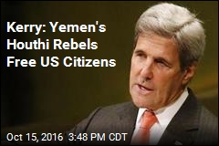Kerry: Yemen's Houthi Rebels Free US Citizens