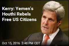 Kerry: Yemen's Houthi Rebels Free US Citizens