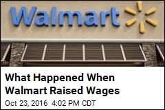 What Happened When Walmart Raised Wages
