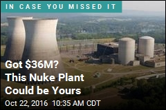 Got $36M? This Nuke Plant Could be Yours