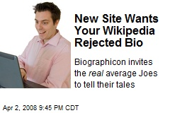 New Site Wants Your Wikipedia Rejected Bio