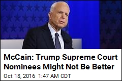 McCain: Trump Might Not Be Better for Supreme Court