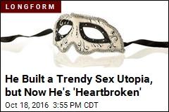 He Built a Trendy Sex Utopia, but Now He's 'Heartbroken'