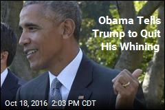Obama Tells Trump to Quit His Whining