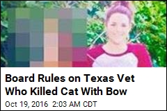 Board Rules on Texas Vet Who Killed Cat With Bow