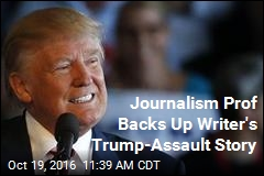 Journalism Prof Backs Up Writer's Trump-Assault Story