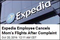 Expedia Employee Cancels Mom's Flights After Complaint