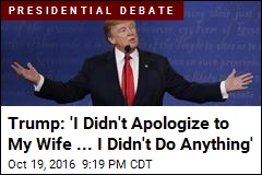 Trump: 'I Didn't Apologize to My Wife ... I Didn't Do Anything'