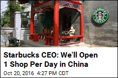 Starbucks CEO: We'll Open New Shop Every Day in China