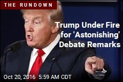 Trump Under Fire for 'Astonishing' Debate Remarks