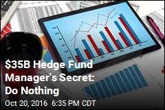 $35B Hedge Fund Manager's Secret: Do Nothing