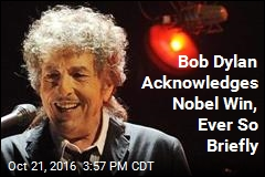 Bob Dylan Acknowledges Nobel Win, Ever So Briefly