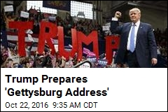 Trump Prepares 'Gettysburg Address'