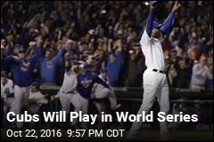 Cubs Will Play in World Series