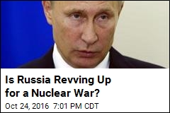 Is Russia Revving Up for a Nuclear War?
