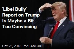 'Libel Bully' Report on Trump Is Maybe a Bit Too Convincing