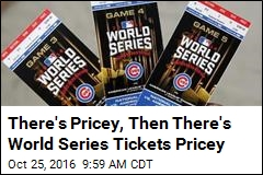 There's Pricey, Then There's World Series Tickets Pricey