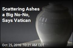 Scattering Ashes a Big No-No, Says Vatican