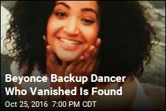 Beyonce Backup Dancer Who Vanished Is Found