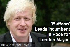'Buffoon' Leads Incumbent in Race for London Mayor