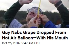 Guy Nabs Grape Dropped From Hot Air Balloon—With His Mouth