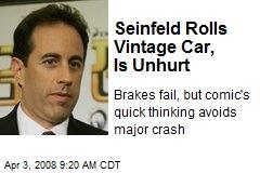 Seinfeld Rolls Vintage Car, Is Unhurt