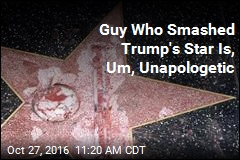 Guy Who Smashed Trump's Star Is, Um, Unapologetic