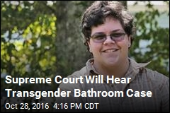 Supreme Court Will Hear Transgender Bathroom Case