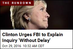 Clinton Urges FBI to Explain Inquiry 'Without Delay'