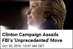 Clinton Campaign Assails FBI's 'Unprecedented' Move