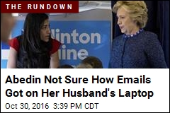 Abedin Not Sure How Emails Got on Her Husband's Laptop